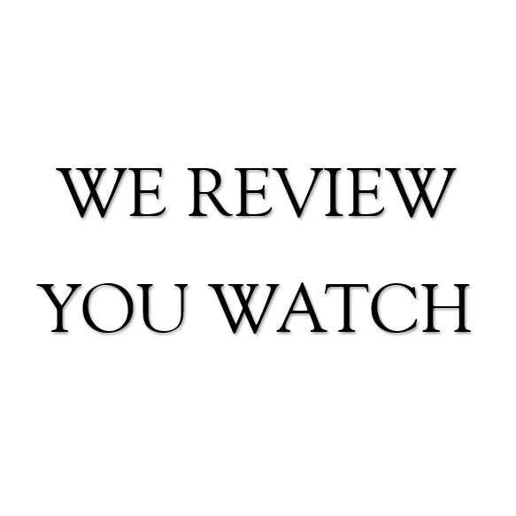 We Review You Watch